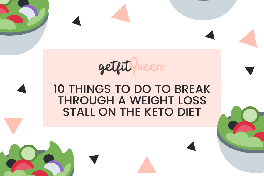 10 Things to Do to Break Through a Weight Loss Stall on the Keto Diet getfitqueen.com