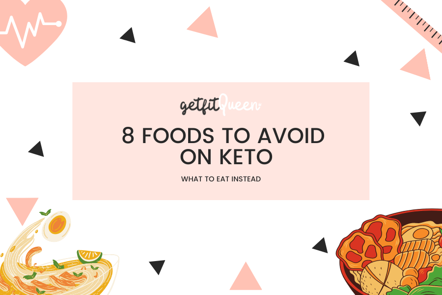 8 Foods to Avoid on Keto and What to Eat Instead getfitqueen.com